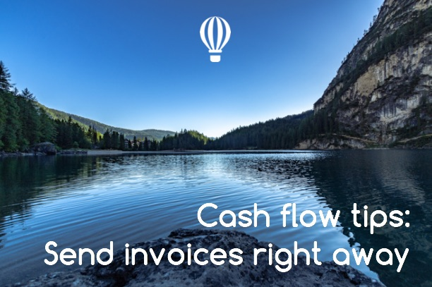 Cash flow tips - send invoices right away - ClearSky Accounting